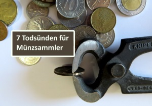 Todsünden für Münzen und Münzsammler oder was man mit Münzen nicht tun sollte